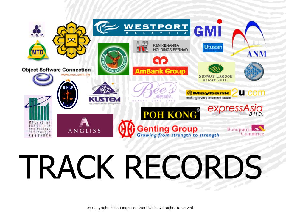 © Copyright 2008 FingerTec Worldwide. All Rights Reserved. TRACK RECORDS GMI