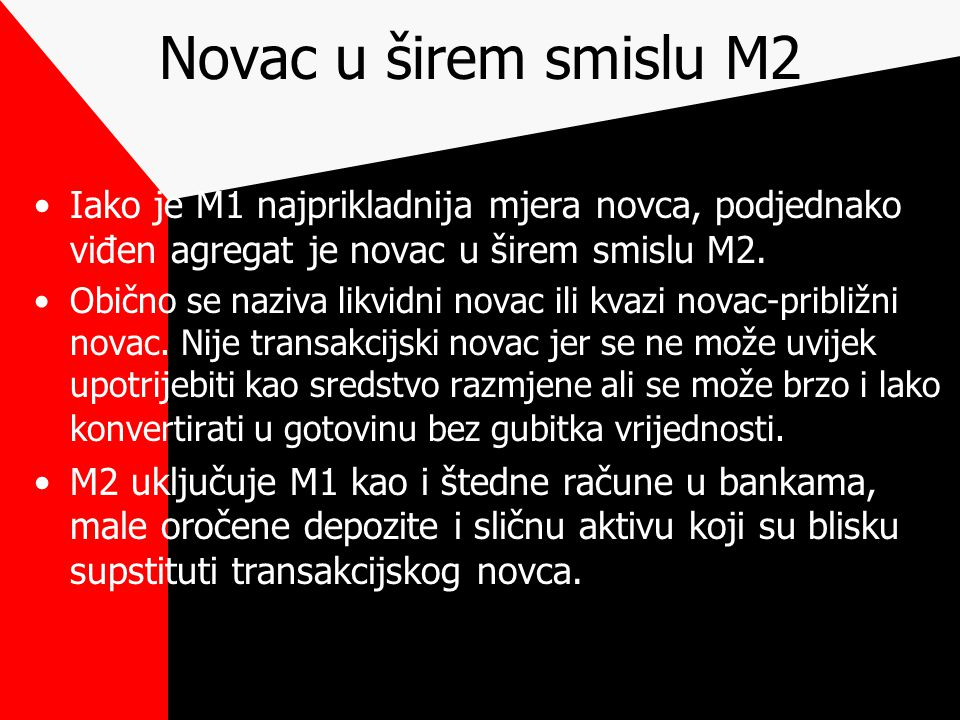 Novac u širem smislu M2 Iako je M1 najprikladnija mjera novca, podjednako viđen agregat je novac u širem smislu M2. Obično se naziva likvidni novac il
