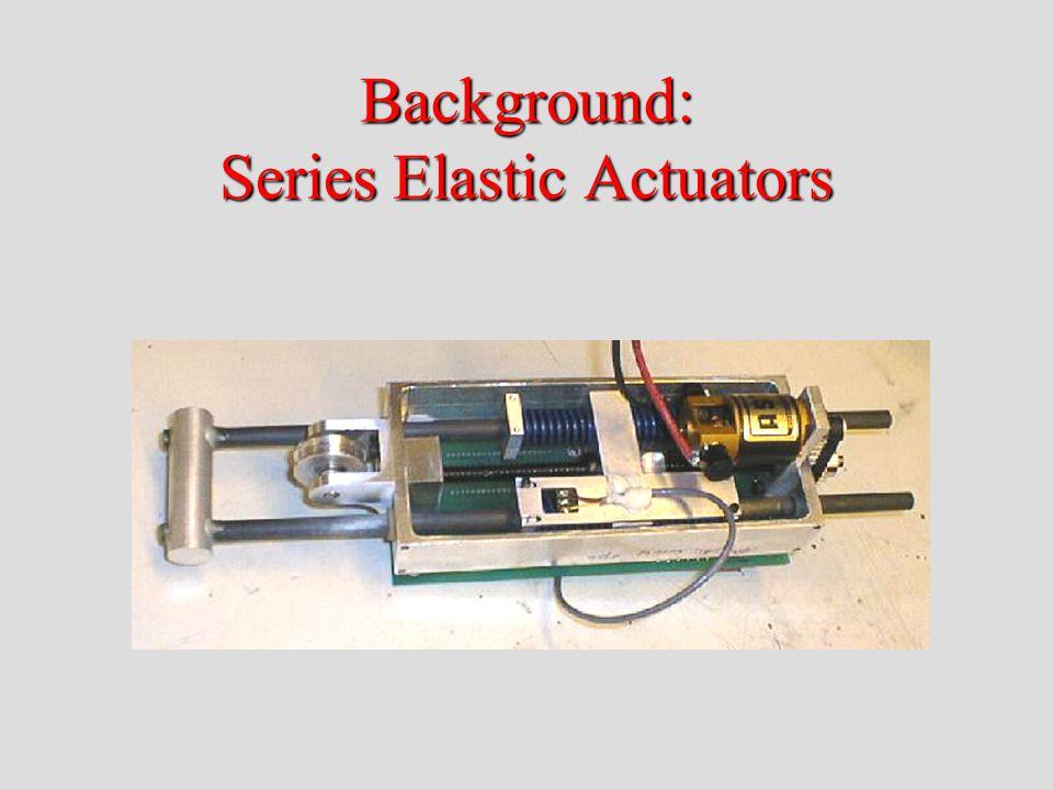 Background: Series Elastic Actuators