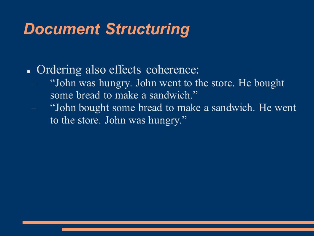 Document Structuring Ordering also effects coherence:  John was hungry.