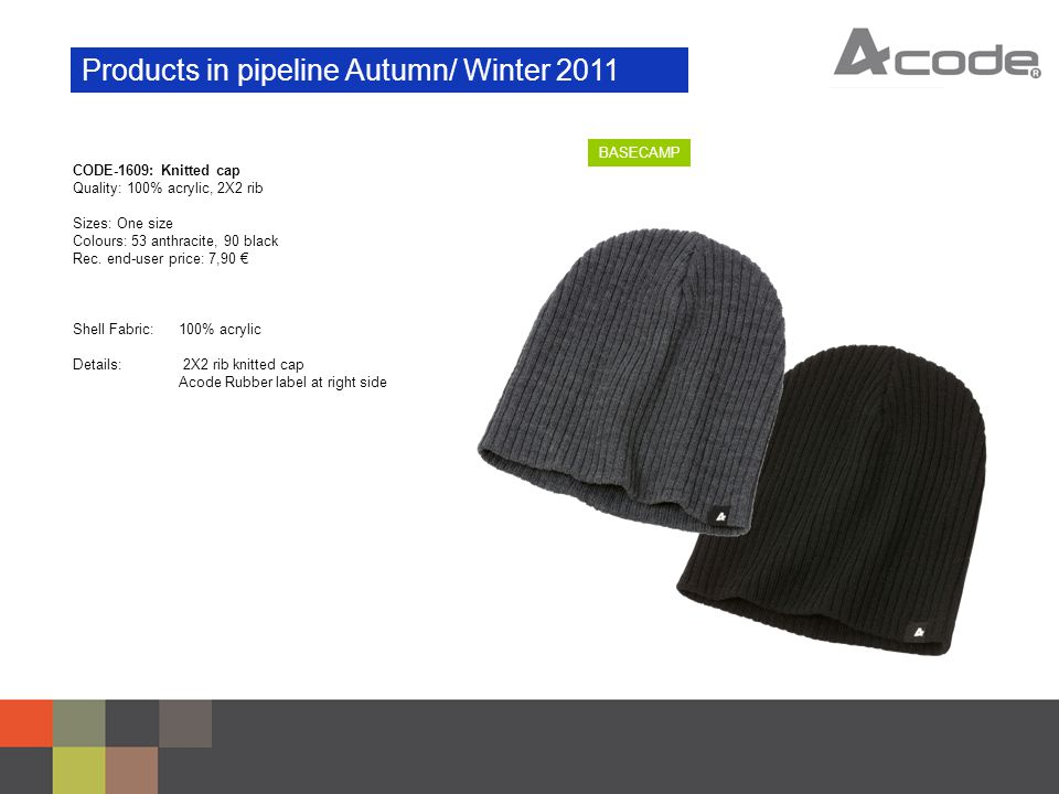 Products in pipeline Autumn/ Winter 2011 BASECAMP CODE-1609: Knitted cap Quality: 100% acrylic, 2X2 rib Sizes: One size Colours: 53 anthracite, 90 black Rec.