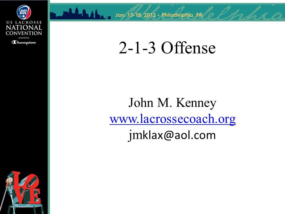2-1-3 Offense John M. Kenney www.lacrossecoach.org www.lacrossecoach.org jm klax@aol.com