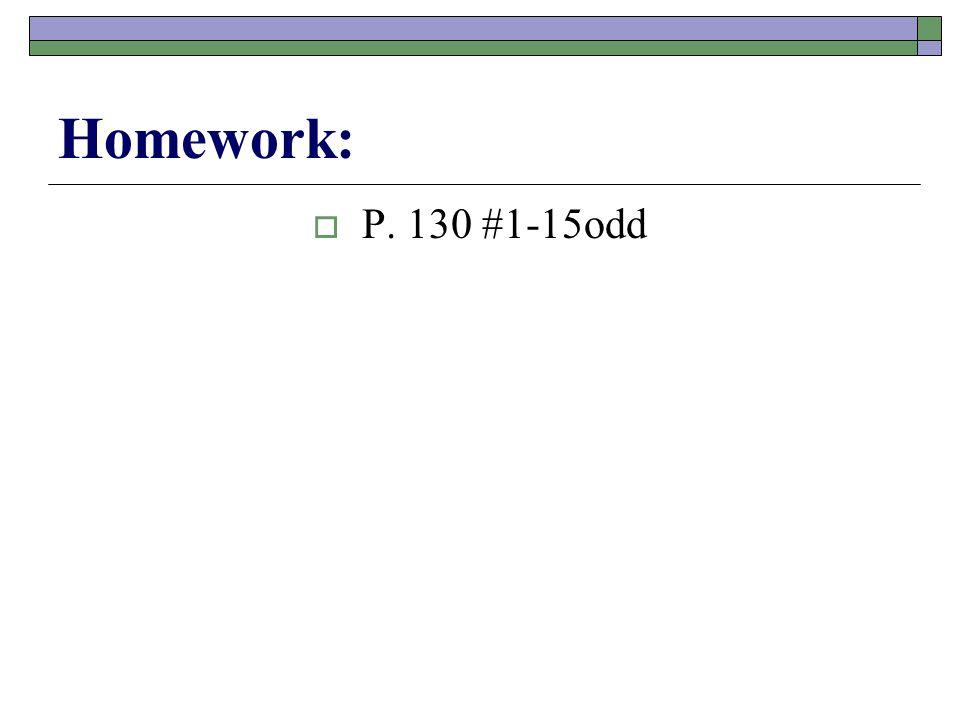Homework:  P. 130 #1-15odd