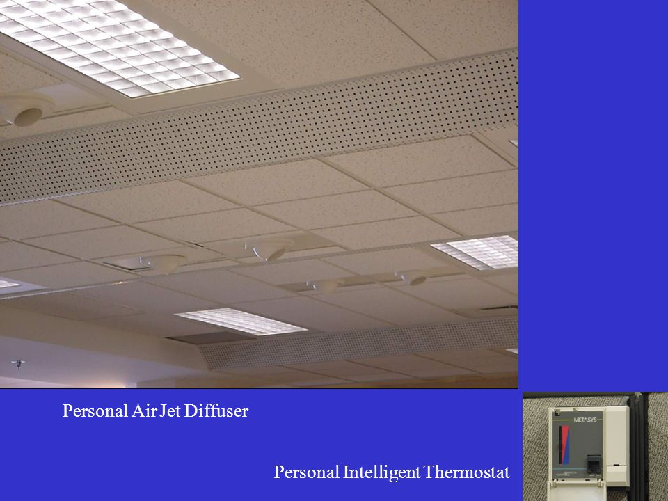 List of available Personal Air Conditioning Systems Enhanced Ventilation Control System Johnson Controls Personal Environmental Module Individual Airflow Control with Underfloor Air System Individual Airflow Control with Integrated Furniture System Zero Complaint System and Reference Materials