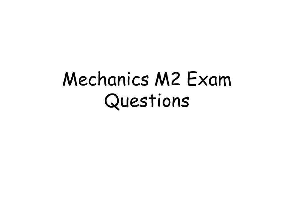 Mechanics M2 Exam Questions
