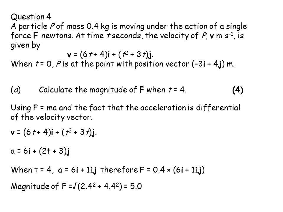 Question 4 A particle P of mass 0.4 kg is moving under the action of a single force F newtons.
