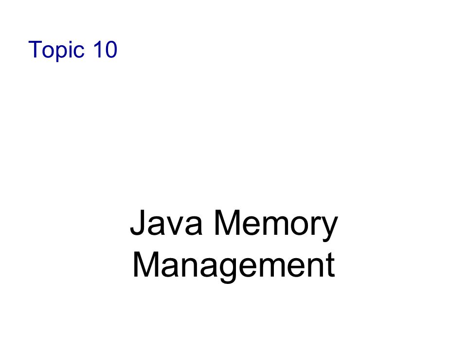 Topic 10 Java Memory Management