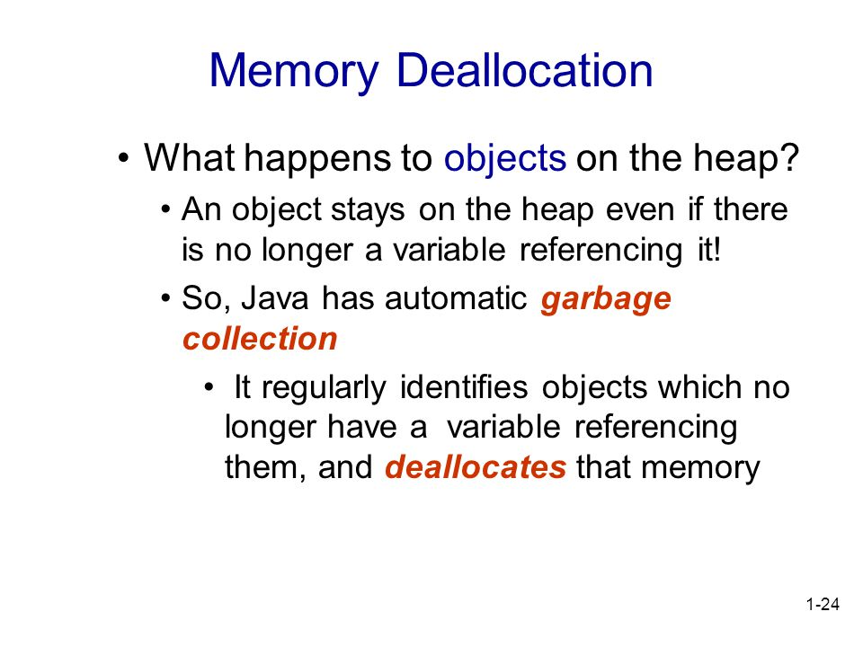 1-24 Memory Deallocation What happens to objects on the heap.