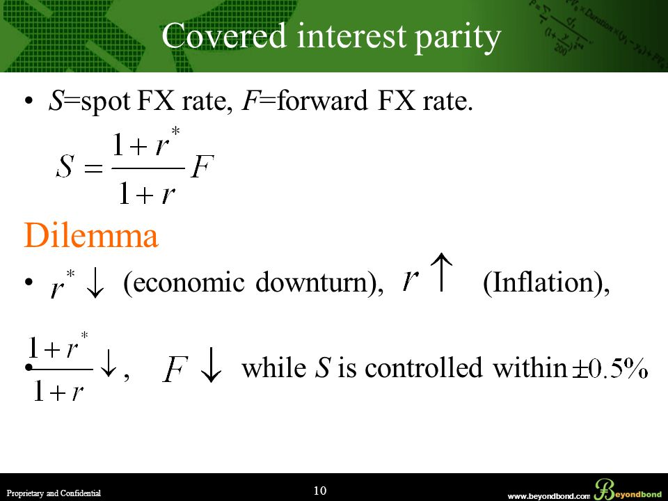 www.beyondbond.com Proprietary and Confidential 10 Covered interest parity S=spot FX rate, F=forward FX rate.