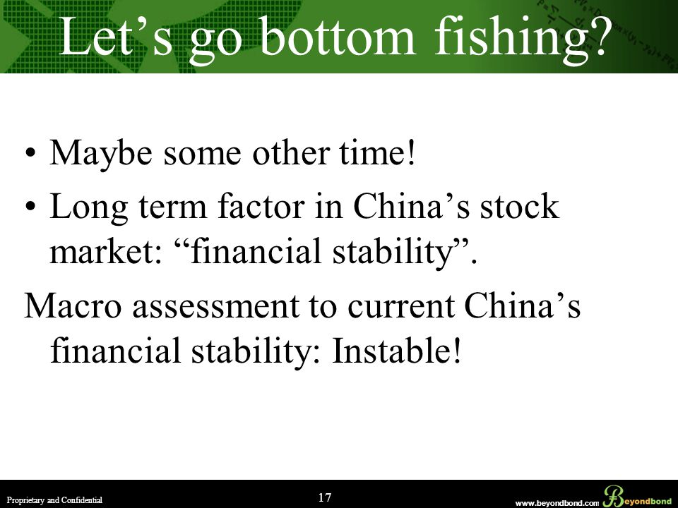 www.beyondbond.com Proprietary and Confidential 17 Let's go bottom fishing.
