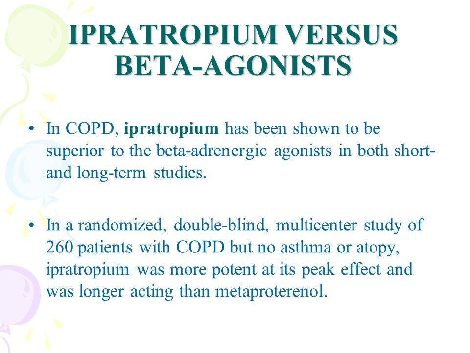 IPRATROPIUM VERSUS BETA-AGONISTS In COPD, ipratropium has been shown to be superior to the beta-adrenergic agonists in both short- and long-term studies.