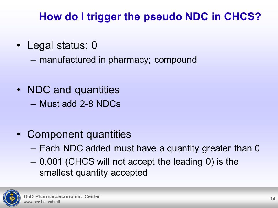 DoD Pharmacoeconomic Center www.pec.ha.osd.mil How do I trigger the pseudo NDC in CHCS.
