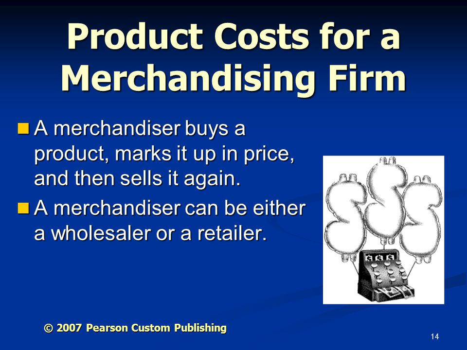 14 Product Costs for a Merchandising Firm A merchandiser buys a product, marks it up in price, and then sells it again.