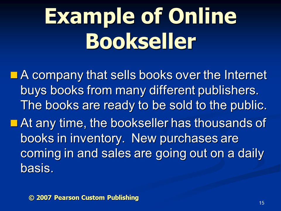 15 Example of Online Bookseller A company that sells books over the Internet buys books from many different publishers.