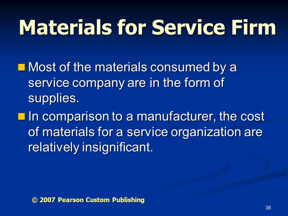 38 Materials for Service Firm Most of the materials consumed by a service company are in the form of supplies.