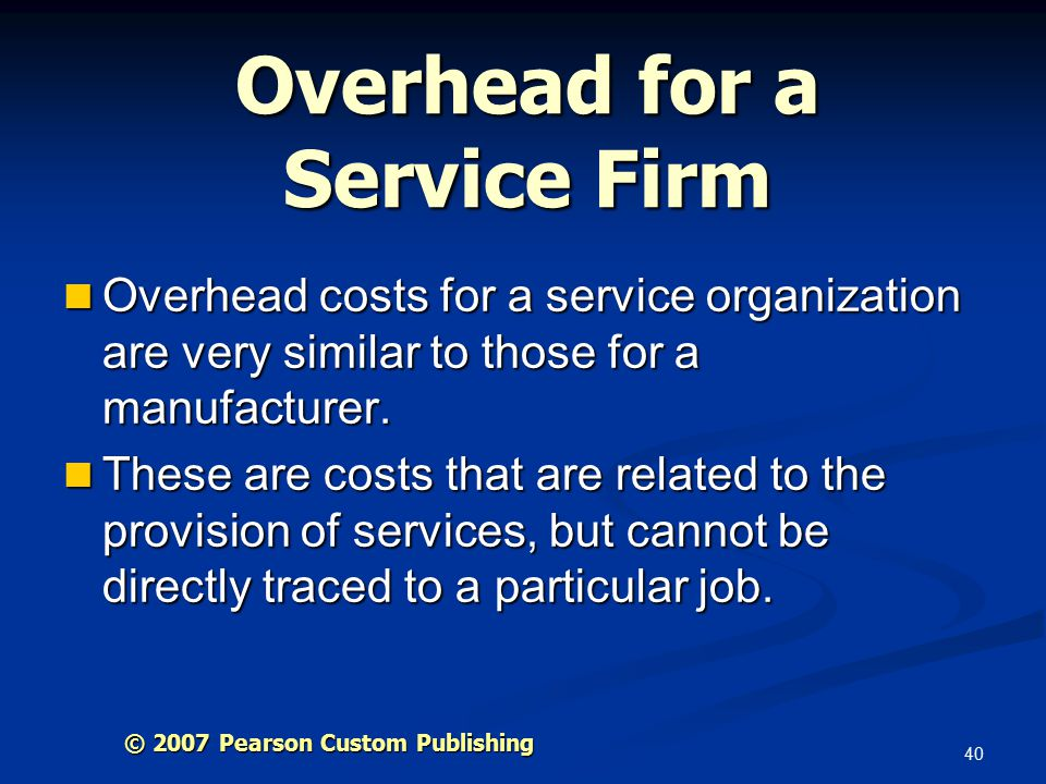 40 Overhead for a Service Firm Overhead costs for a service organization are very similar to those for a manufacturer.