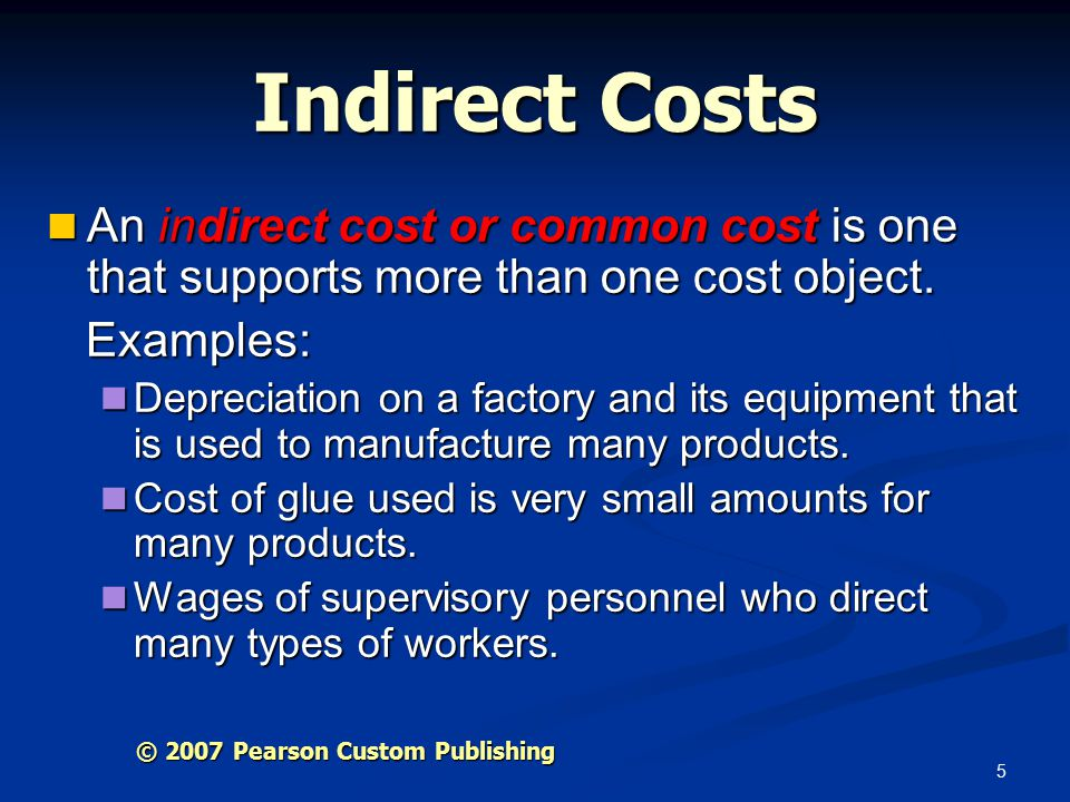 5 Indirect Costs An indirect cost or common cost is one that supports more than one cost object.