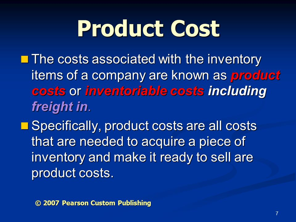 7 Product Cost The costs associated with the inventory items of a company are known as product costs or inventoriable costs including freight in.