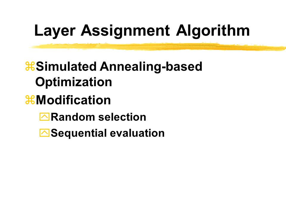 Layer Assignment Algorithm  Simulated Annealing-based Optimization  Modification  Random selection  Sequential evaluation