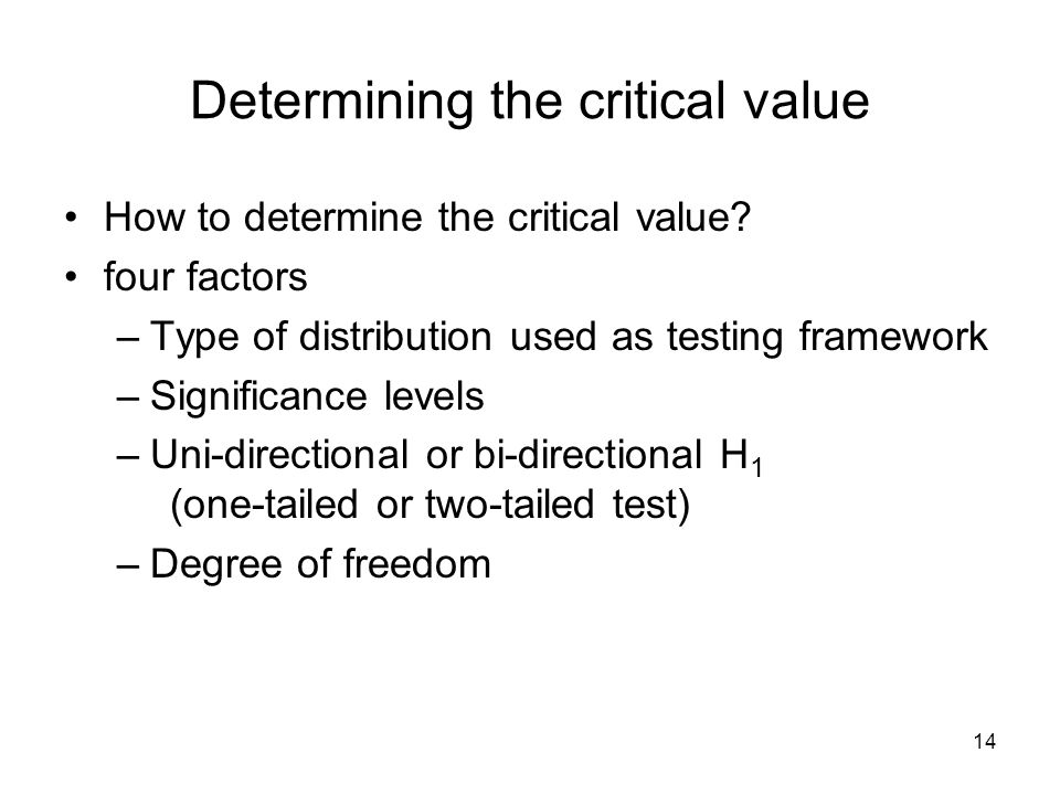 14 Determining the critical value How to determine the critical value.