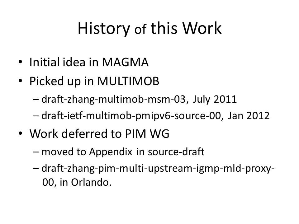 History of this Work Initial idea in MAGMA Picked up in MULTIMOB – draft-zhang-multimob-msm-03, July 2011 – draft-ietf-multimob-pmipv6-source-00, Jan