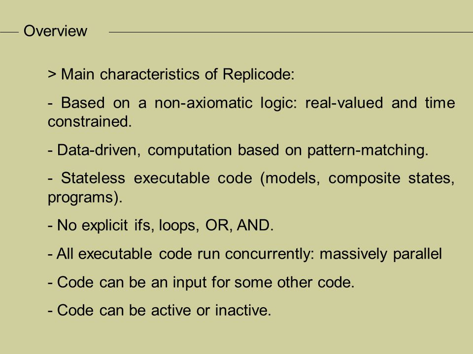 > Main characteristics of Replicode: - A kind of functional language, LISP-like syntax, not typed.
