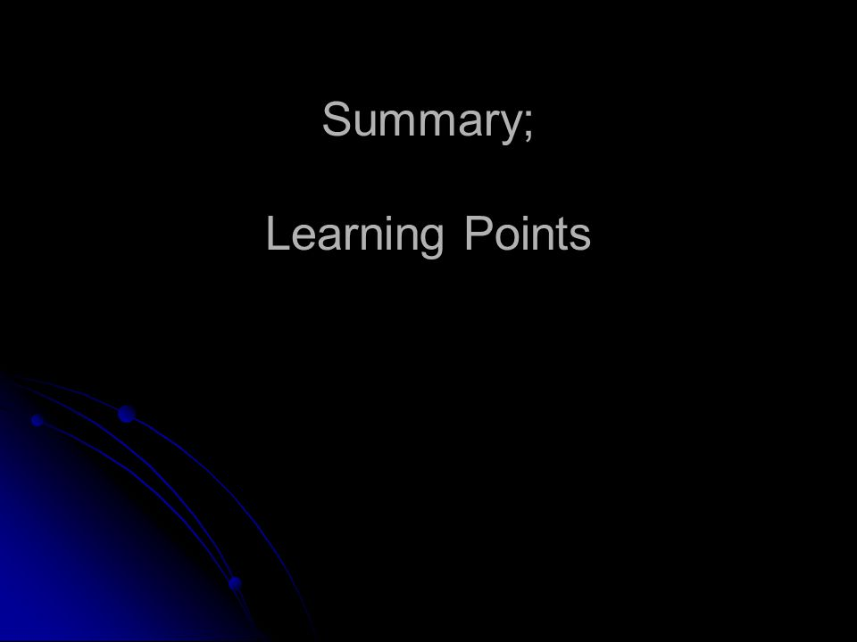 Summary; Learning Points