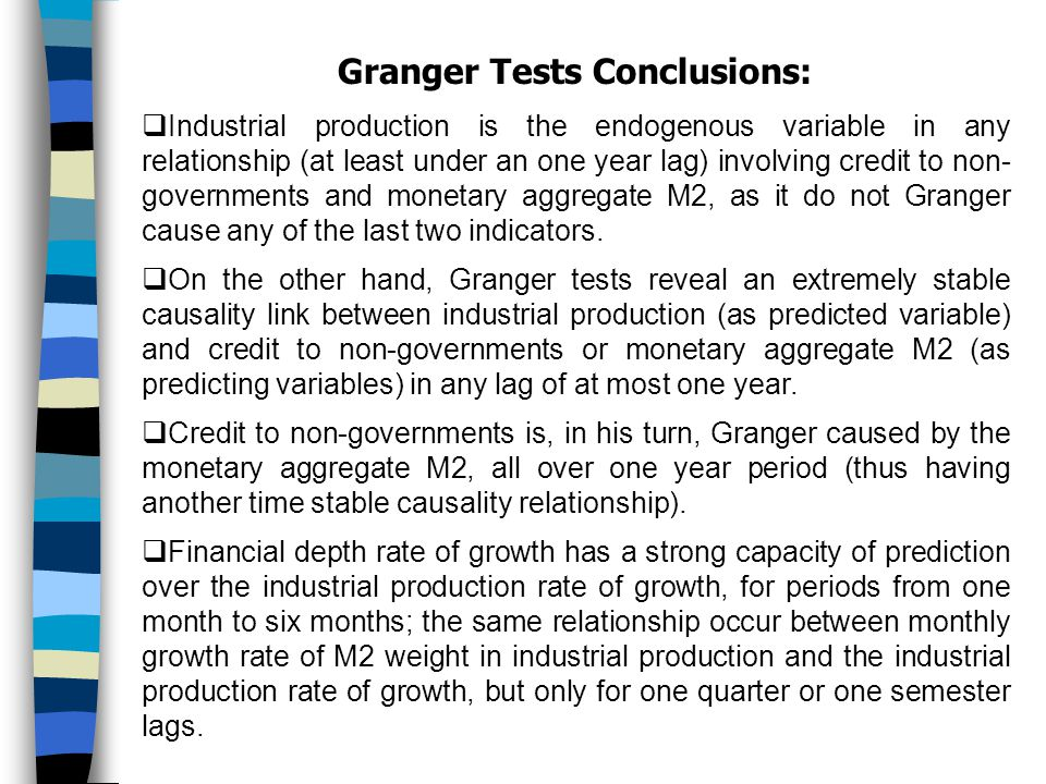 Granger Tests Conclusions:  Industrial production is the endogenous variable in any relationship (at least under an one year lag) involving credit to