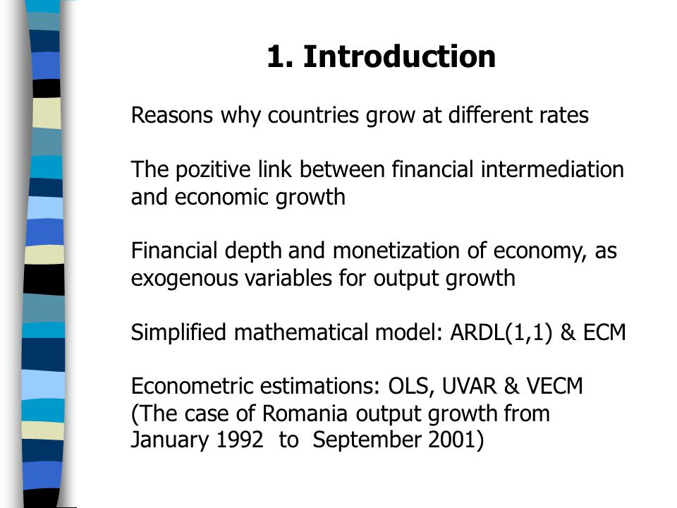 1. Introduction Reasons why countries grow at different rates The pozitive link between financial intermediation and economic growth Financial depth a