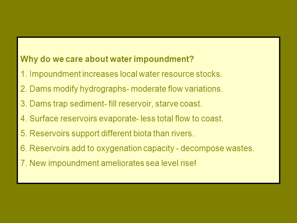 Why do we care about water impoundment. 1. Impoundment increases local water resource stocks.