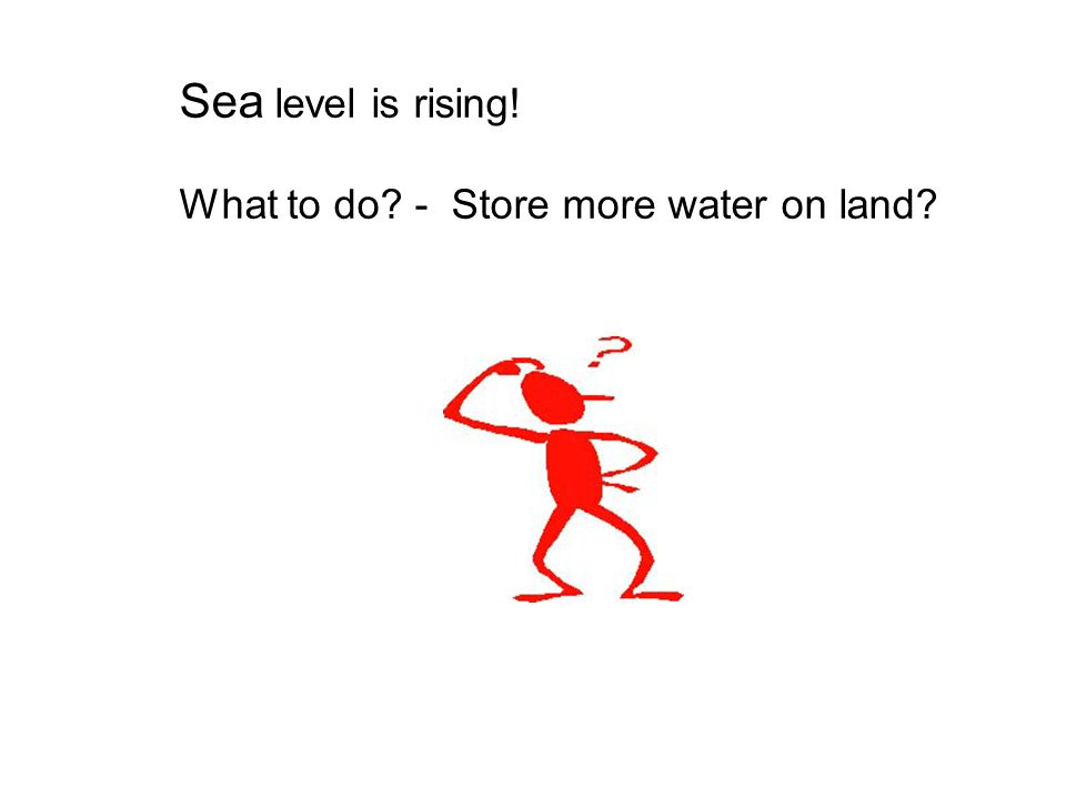 Sea level is rising! What to do - Store more water on land