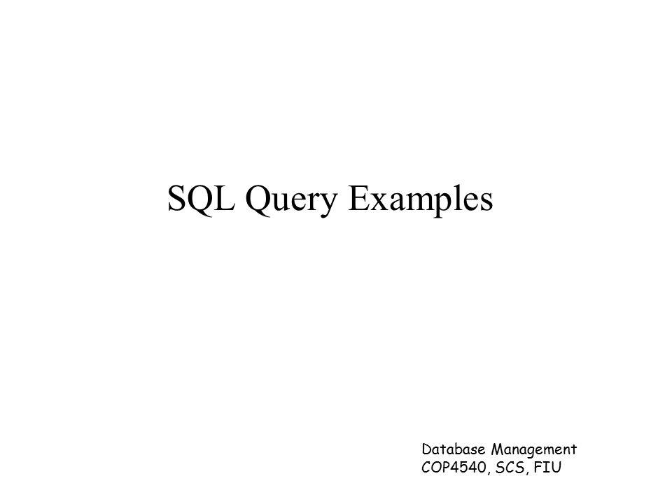 Database Management COP4540, SCS, FIU SQL Query Examples