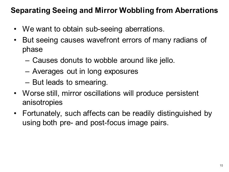 15 Separating Seeing and Mirror Wobbling from Aberrations We want to obtain sub-seeing aberrations.