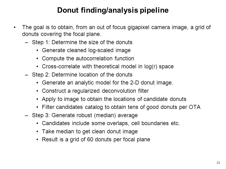 22 Donut finding/analysis pipeline The goal is to obtain, from an out of focus gigapixel camera image, a grid of donuts covering the focal plane.
