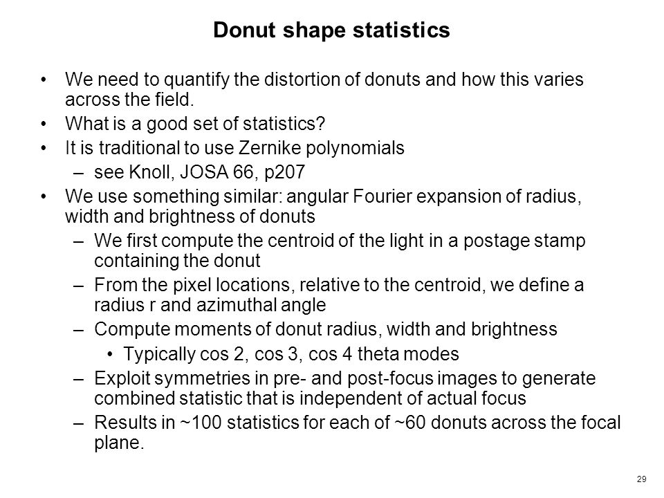 29 Donut shape statistics We need to quantify the distortion of donuts and how this varies across the field.