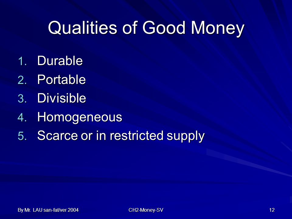 By Mr. LAU san-fat/ver 2004 CH2-Money-SV 12 Qualities of Good Money 1.
