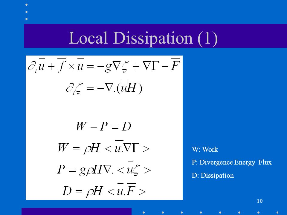 10 Local Dissipation (1) W: Work P: Divergence Energy Flux D: Dissipation
