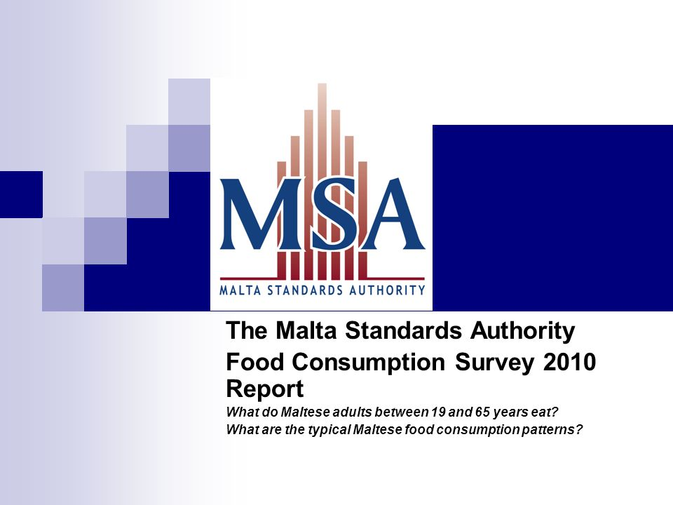 The Malta Standards Authority Food Consumption Survey 2010 Report What do Maltese adults between 19 and 65 years eat.
