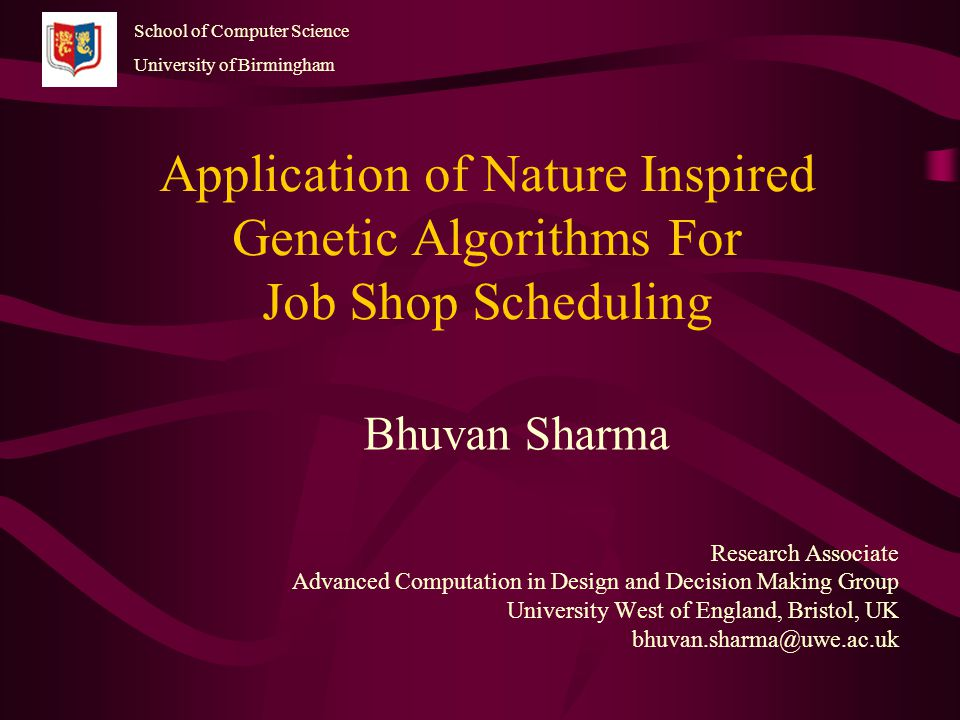 Application of Nature Inspired Genetic Algorithms For Job Shop Scheduling Bhuvan Sharma Research Associate Advanced Computation in Design and Decision