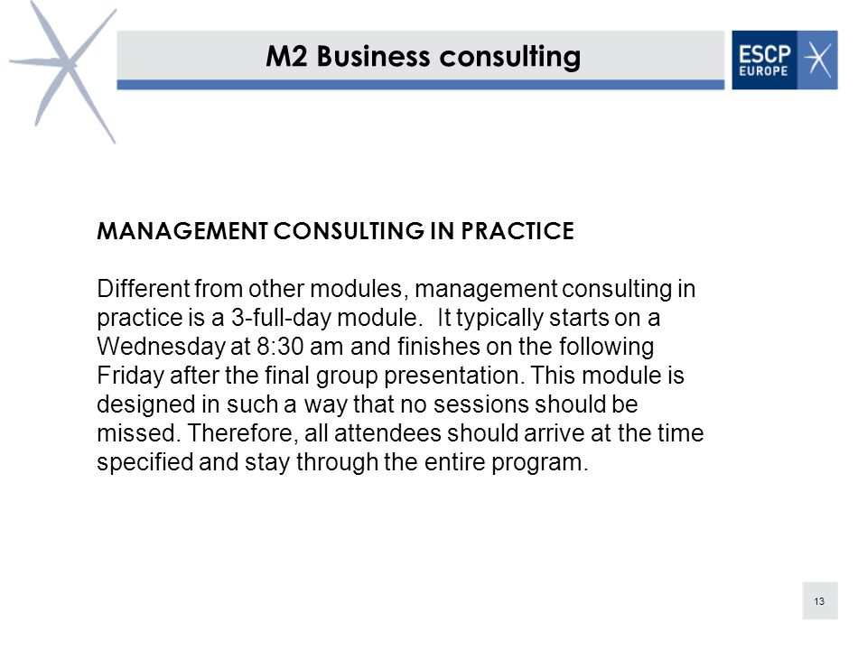 13 M2 Business consulting MANAGEMENT CONSULTING IN PRACTICE Different from other modules, management consulting in practice is a 3-full-day module.
