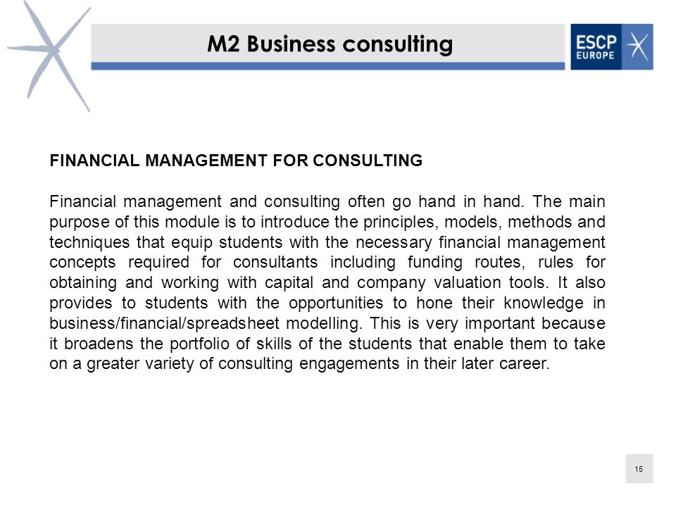 M2 Business consulting 15 FINANCIAL MANAGEMENT FOR CONSULTING Financial management and consulting often go hand in hand.