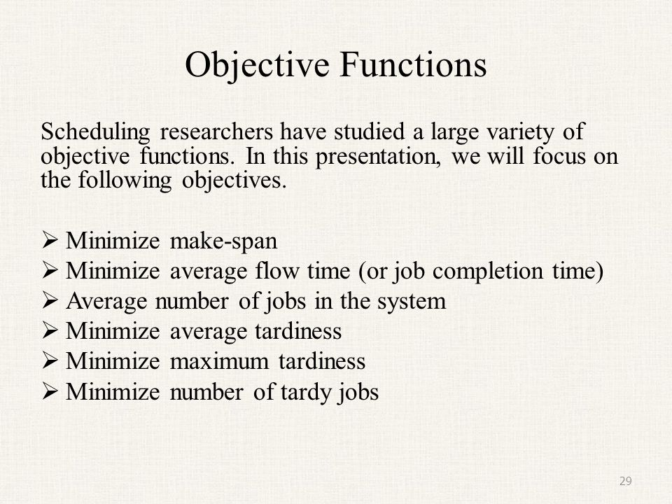 Objective Functions (continued) Minimizing make span is relevant for two or more machines.