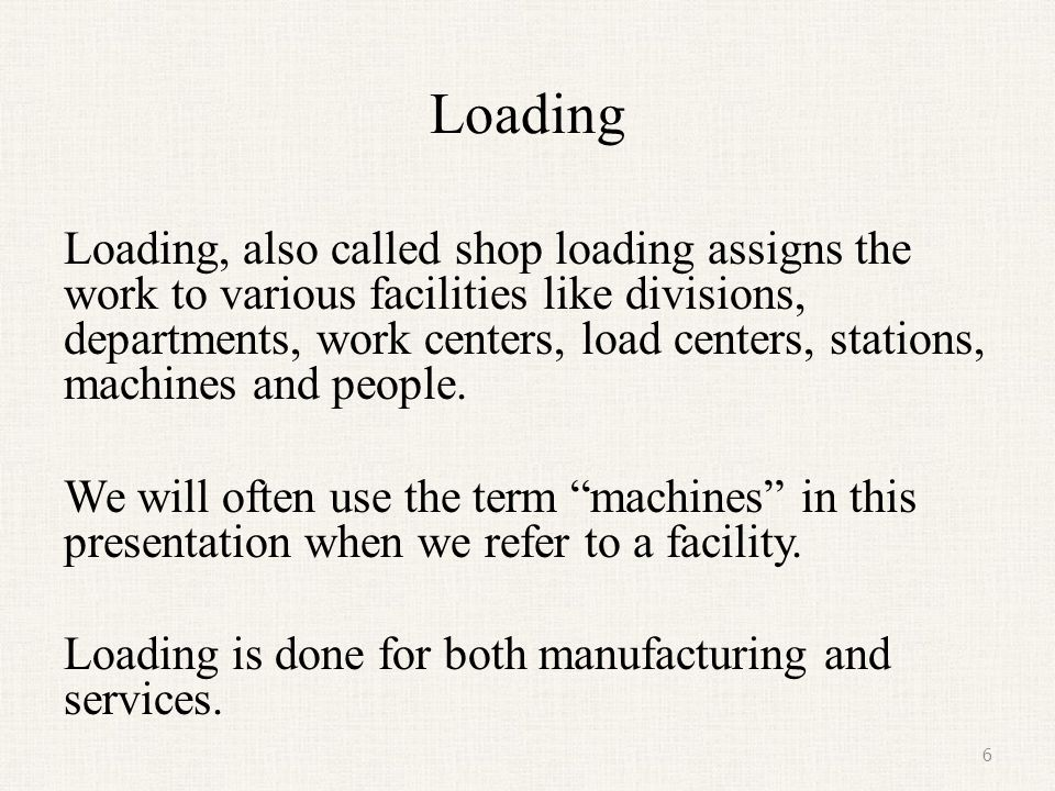 Loading vs.Aggregate Planning Aggregate planning is based on forecasts.