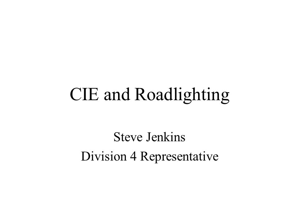 CIE and Roadlighting Steve Jenkins Division 4 Representative