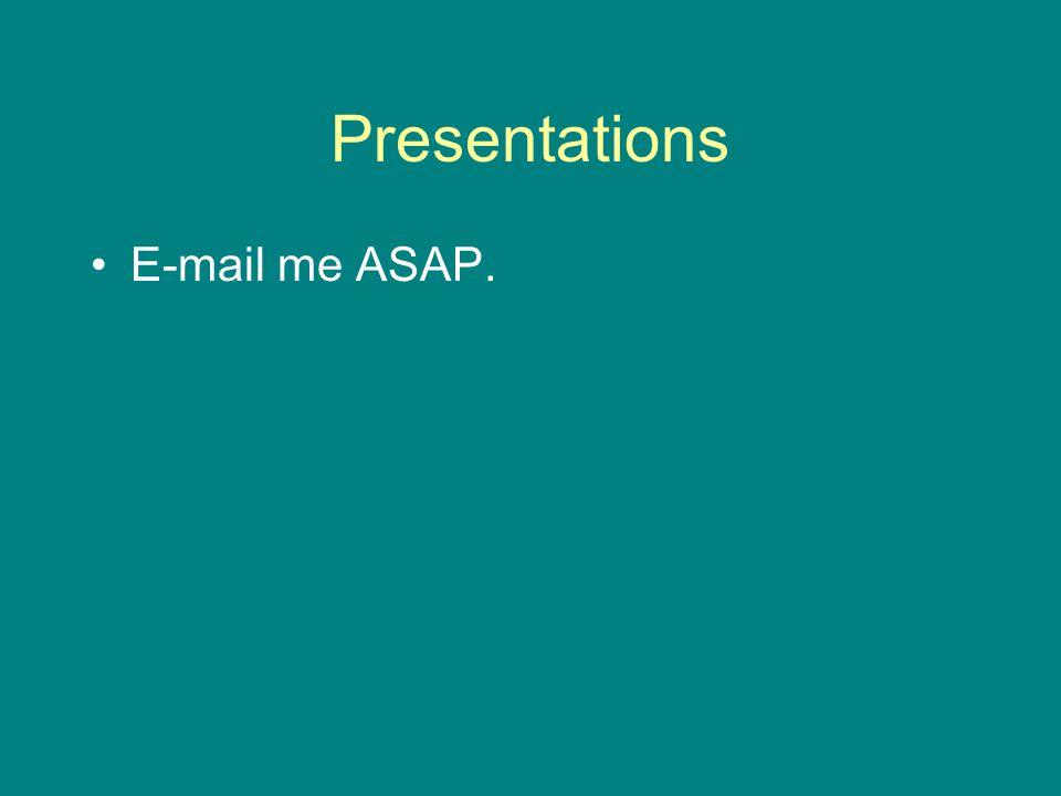 Presentations E-mail me ASAP.