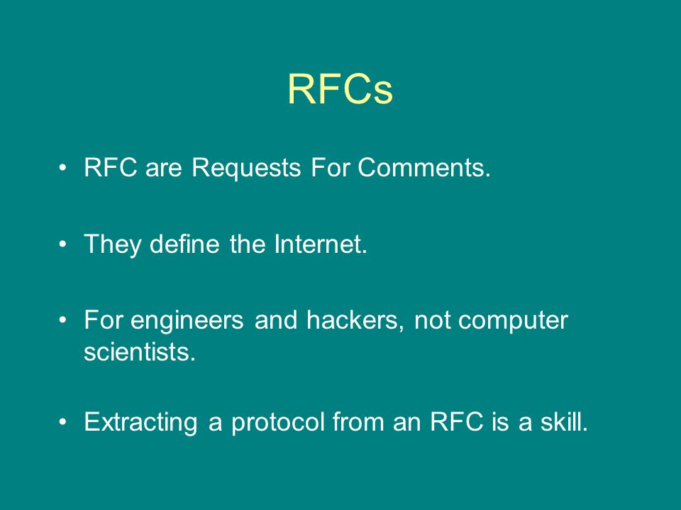 RFCs RFC are Requests For Comments. They define the Internet.