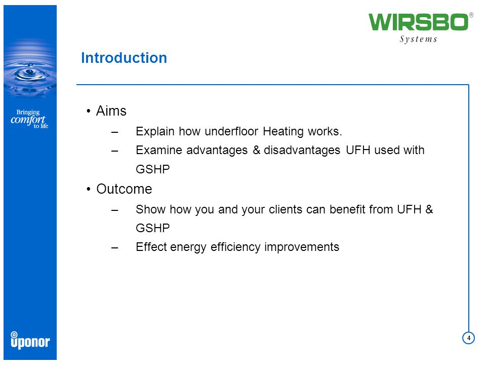 4 Aims –Explain how underfloor Heating works. –Examine advantages & disadvantages UFH used with GSHP Outcome –Show how you and your clients can benefi