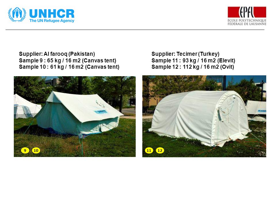 Supplier: Al farooq (Pakistan) Sample 9 : 65 kg / 16 m2 (Canvas tent) Sample 10 : 61 kg / 16 m2 (Canvas tent) 910 Supplier: Tecimer (Turkey) Sample 11