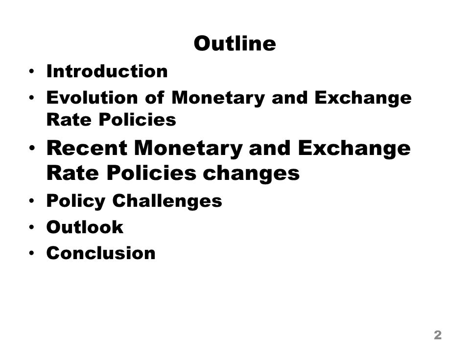 Outline Introduction Evolution of Monetary and Exchange Rate Policies Recent Monetary and Exchange Rate Policies changes Policy Challenges Outlook Con