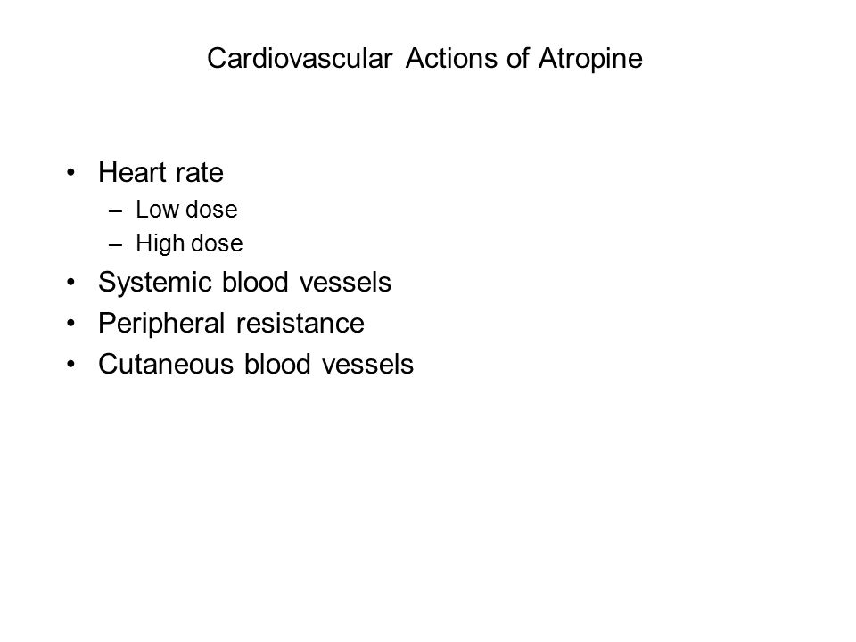 Cardiovascular Actions of Atropine Heart rate –Low dose –High dose Systemic blood vessels Peripheral resistance Cutaneous blood vessels